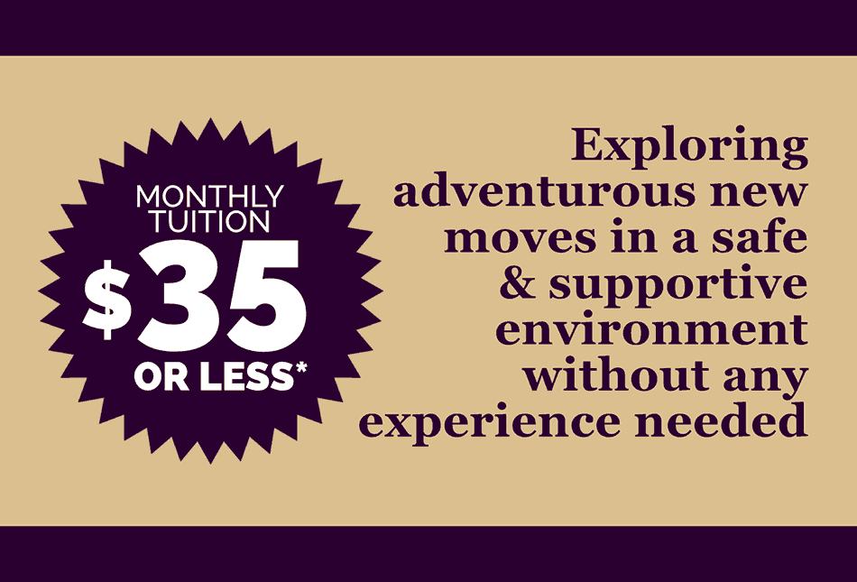 Monthly Tuition $35 or Less - Exploring adventurous new moves in a safe and supportive environment without any experience needed